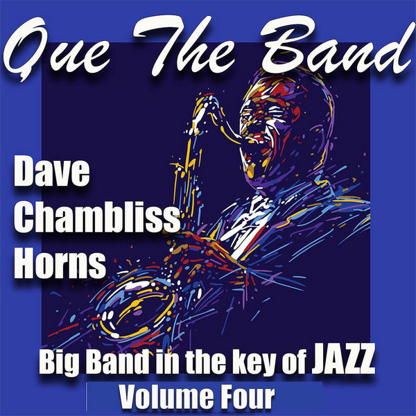 آلبوم موسیقی Que the Band, Big Band in the Key of Jazz Vol 4 اثری از Dave Chambliss Horns