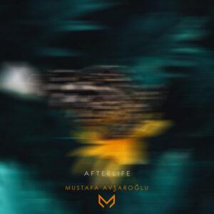 آلبوم موسیقی Afterlife اثری از Mustafa Avşaroğlu