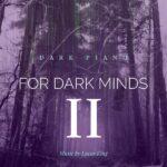 Dark Piano for Dark Minds 2