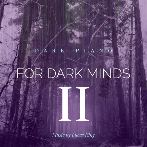 آلبوم موسیقی Dark Piano for Dark Minds 2 اثری از Lucas King