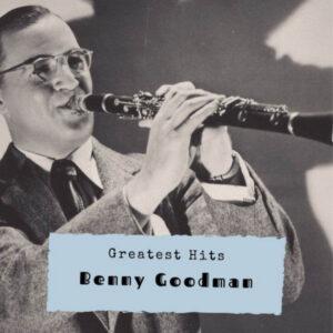 آلبوم موسیقی Benny Goodman Greatest Hits اثری از بنی گودمن (Benny Goodman)