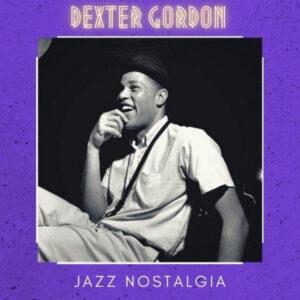 آلبوم موسیقی Jazz Nostalgia اثری از دکستر گوردون (Dexter Gordon)