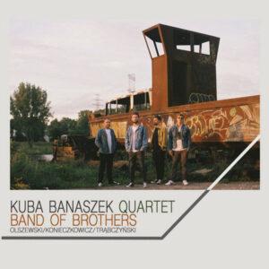 آلبوم موسیقی Band of Brothers اثری از Kuba Banaszek Quartet
