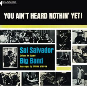 آلبوم موسیقی You Ain't Heard Nothin' yet! اثری از گروه بزرگ سال سالادور (Sal Salvador Big Band)