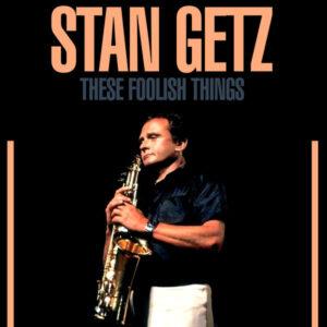 آلبوم موسیقی These Foolish Things اثری از Stan Getz
