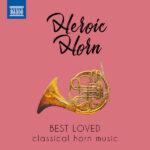 Heroic Horn Best Loved Classical Horn Music