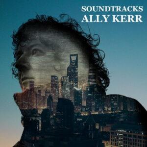 آلبوم موسیقی Soundtracks اثری از آلی کر (Ally Kerr)
