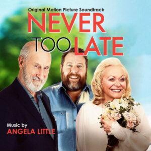 موسیقی متن فیلم Never Too Late اثری از آنجلا لیتل (Angela Little)