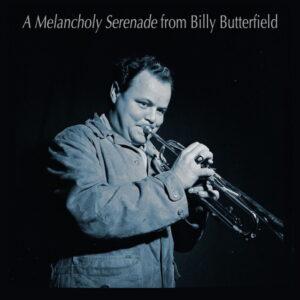 آلبوم موسیقی A Melancholy Serenade from Billy Butterfield اثری از بیلی باترفیلد