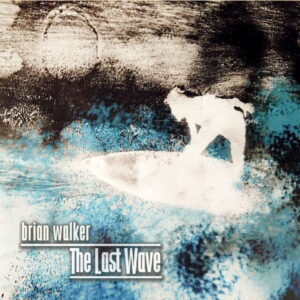 آلبوم موسیقی The Last Wave اثری از برایان واکر (Brian Walker)