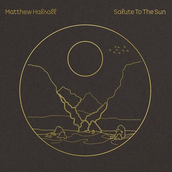 آلبوم موسیقی Salute to the Sun اثری از متیو هلسل (Matthew Halsall)