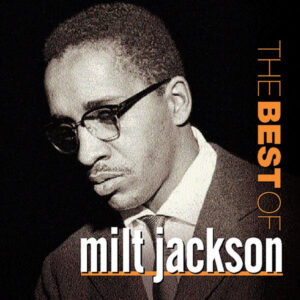 آلبوم موسیقی The Best Of Milt Jackson اثری از میلت جکسون (Milt Jackson)