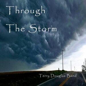 آلبوم موسیقی Through the Storm اثری از گروه تری داگلاس (Terry Douglas Band)