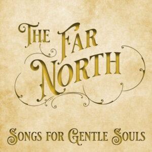 آلبوم موسیقی Songs for Gentle Souls اثری از فار نورث (The Far North)