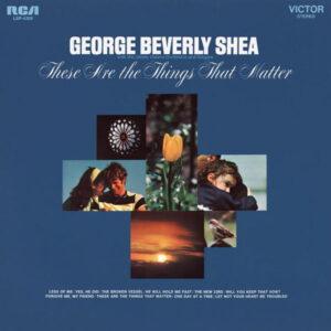آلبوم موسیقی These are the Things that Matter اثری از جورج بورلی شی (George Beverly Shea)