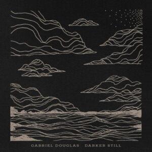 آلبوم موسیقی Darker Still اثری از گابریل داگلاس (Gabriel Douglas)