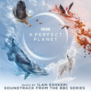 آلبوم موسیقی متن سریال A Perfect Planet اثری از ایلان اشکری (Ilan Eshkeri)