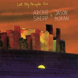 آلبوم موسیقی Let My People Go اثری از آرچی شپ و جیسون موران (Archie Shepp & Jason Moran)