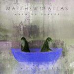 فول آلبوم متیو اند د اطلس (Matthew and the Atlas)
