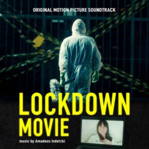 آلبوم موسیقی متن فیلم Lockdown Movie اثری از آمادئوس ایندتزکی (Amadeus Indetzki)