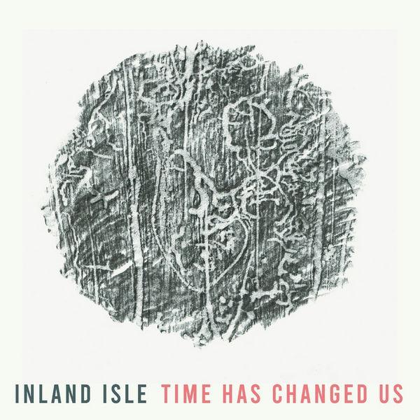 آلبوم موسیقی Time Has Changed Us اثری از اینلند آیل (Inland Isle)