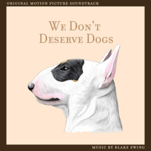 آلبوم موسیقی متن فیلم We Don't Deserve Dogs اثری از بلیک یوینگ (Blake Ewing)