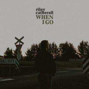 آلبوم موسیقی When I Go اثری از رایلی کاترال (Riley Catherall)