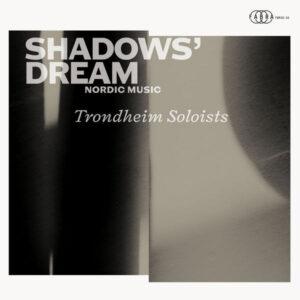 آلبوم موسیقی Shadows' Dream اثری از تروندهایم سولویستس (Trondheim Soloists)