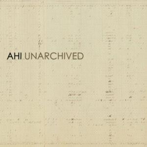 آلبوم موسیقی Unarchived اثری از آهی (AHI)