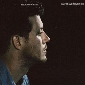 آلبوم موسیقی Maybe We Never Die اثری از اندرسون ایست (Anderson East)