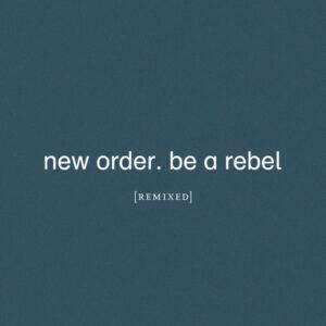 آلبوم موسیقی Be a Rebel Remixed اثری از نیو اردر (New Order)