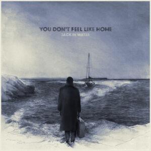 آلبوم موسیقی You Don't Feel Like Home اثری از جک این واتر (Jack in Water)