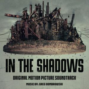 آلبوم موسیقی متن فیلم In the Shadows اثری از سسشن استودیوز ، گرگ دامبرووسکی (Secession Studios, Greg Dombrowski)