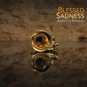 آلبوم موسیقی Blessed Sadness اثری از آنتونی ای برسکی (Antoni O Breskey)