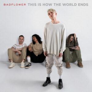 آلبوم موسیقی This Is How The World Ends اثری از بد فلاور (Badflower)