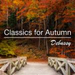 Classics For Autumn Debussy
